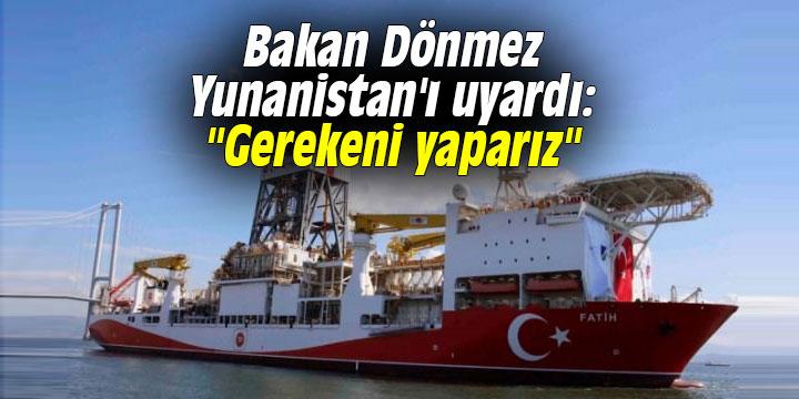 """Bakan Dönmez Yunanistan'ı uyardı: """"Gerekeni yaparız"""""""
