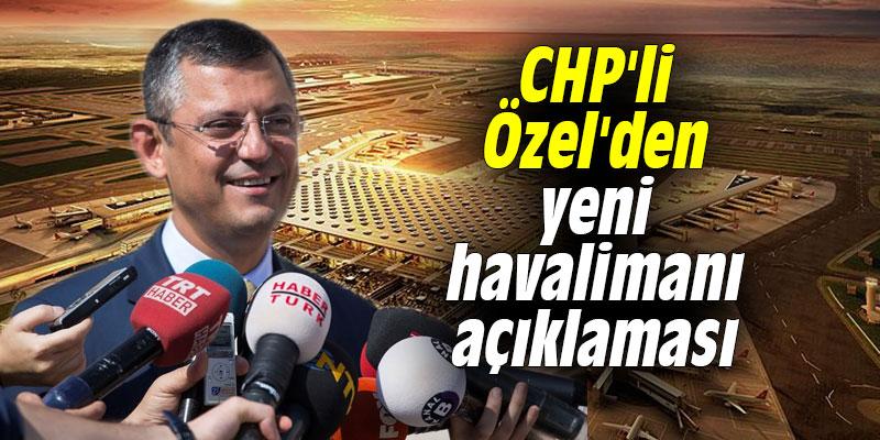 CHP'li Özel'den yeni havalimanı açıklaması