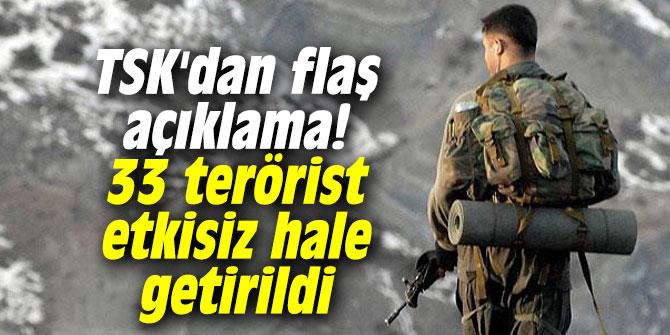TSK'dan flaş açıklama! 33 terörist etkisiz hale getirildi