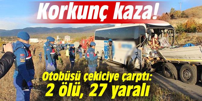Korkunç kaza! Otobüsü çekiciye çarptı: 2 ölü, 27 yaralı