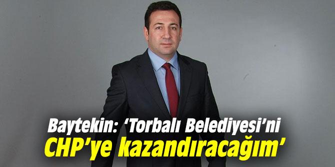 Baytekin: 'Torbalı Belediyesi'ni CHP'ye kazandıracağım'