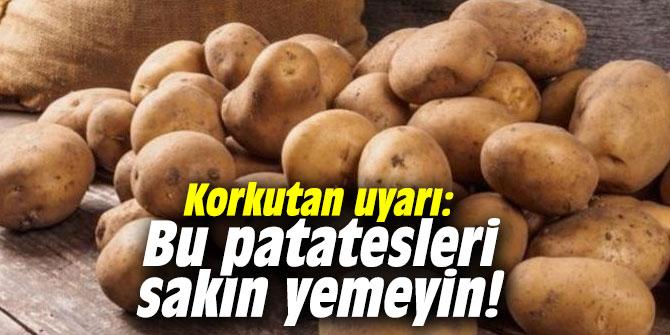 Korkutan uyarı: Bu patatesleri sakın yemeyin!