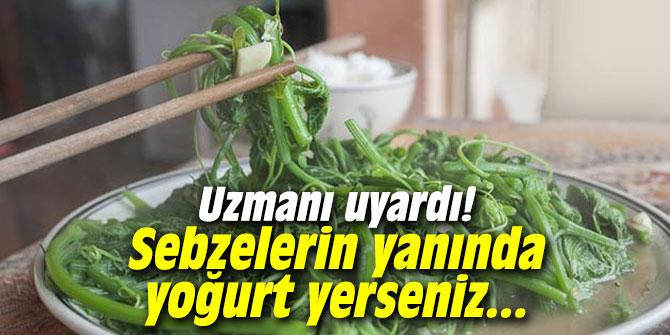 Uzmanı uyardı! Sebzelerin yanında yoğurt yerseniz...