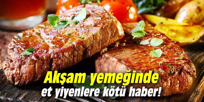 Akşam yemeğinde et yiyenlere kötü haber!