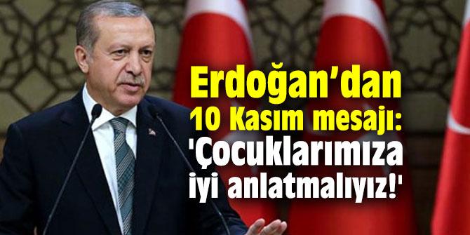 Cumhurbaşkanı Erdoğan'dan 10 Kasım mesajı: 'Çocuklarımıza iyi anlatmalıyız!'