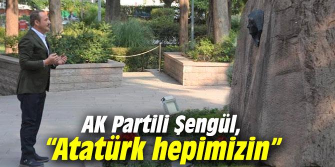AK Partili Şengül: Atatürk, hepimizi birleştiren ortak değerimizdir