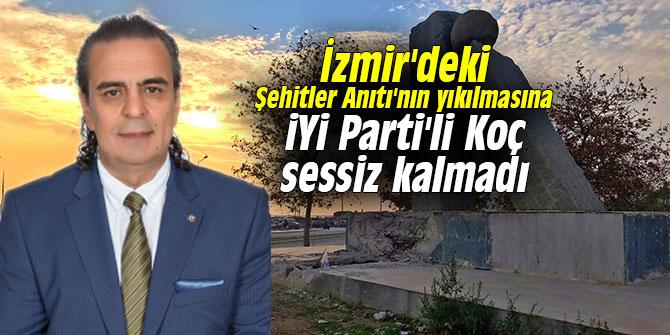 İzmir'deki Şehitler Anıtı'nın yıkılmasına İYİ Parti'li Koç sessiz kalmadı