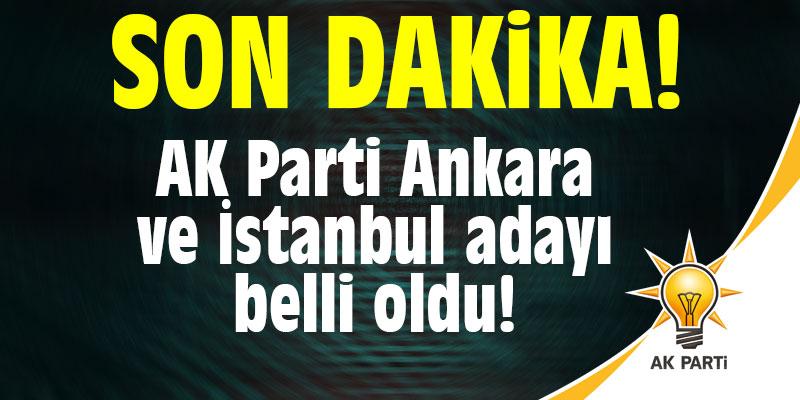 AK Parti Ankara ve İstanbul adayı belli oldu!