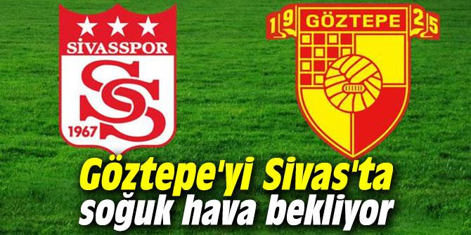 Göztepe'yi Sivas'ta soğuk hava bekliyor