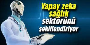 Yapay zeka sağlık sektörünü şekillendirecek