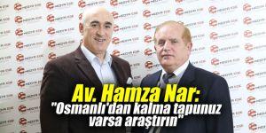 """Av. Hamza Nar: """"Osmanlı'dan kalma tapunuz varsa araştırın"""""""