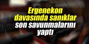 Ergenekon davasında sanıklar son savunmalarını yaptı