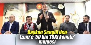 Başkan Şengül'den İzmir'e '50 bin TOKİ konutu' müjdesi