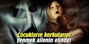 Çocukların korkularını yenmek ailenin elinde!