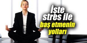 İşte stres ile baş etmenin yolları