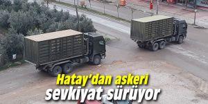 Hatay'dan askeri sevkıyat sürüyor