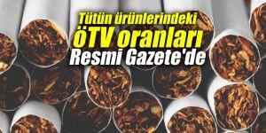 Tütün ürünlerindeki ÖTV oranları Resmi Gazete'de