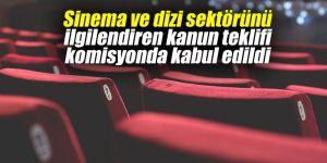 Sinema ve dizi sektörünü ilgilendiren kanun teklifi komisyonda kabul edildi