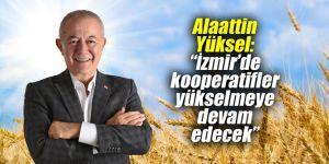 """Alaattin Yüksel: """"İzmir'de kooperatifler yükselmeye devam edecek"""""""