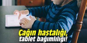 Çağın hastalığı, tablet bağımlılığı!