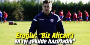 """Eroğlu: """"Biz Alican'ı en iyi şekilde hazırladık"""""""