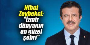 """Nihat Zeybekci: """"İzmir dünyanın en güzel şehri"""""""