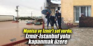 Manisa ve İzmir'i sel vurdu, İzmir-İstanbul yolu kapanmak üzere