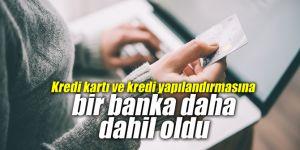 Kredi kartı ve kredi yapılandırmasına bir banka daha dahil oldu