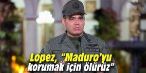 """Lopez, """"Maduro'yu korumak için ölürüz"""""""