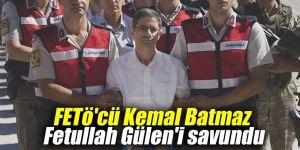FETö'cü Kemal Batmaz'dan Fetullah Gülen'i savundu
