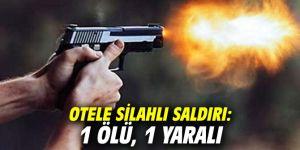 Otele silahlı saldırı: 1 ölü, 1 yaralı