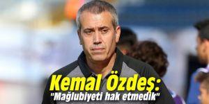 """Kemal Özdeş: """"Mağlubiyeti hak etmedik"""""""