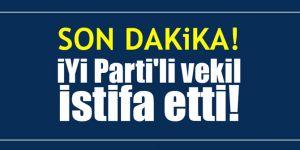 SON DAKiKA! İYİ Parti'li vekil istifa etti!
