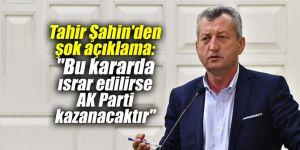 """Tahir Şahin'den şok açıklama: """"Bu kararda ısrar edilirse AKP kazanacaktır"""""""