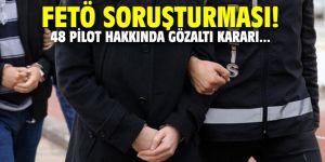 FETÖ soruşturması! 48 pilot hakkında gözaltı kararı