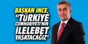 """Başkan İnce, """"Türkiye Cumhuriyeti'nin ilelebet yaşatacağız"""""""