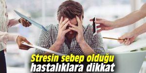 Stresin sebep olduğu hastalıklara dikkat