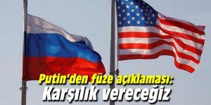 Putin'den füze açıklaması: Karşılık vereceğiz