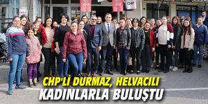 CHP'li Durmaz, Helvacılı kadınlarla buluştu