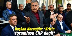 """Başkan Kocaoğlu: """"Krizin sorumlusu Cumhuriyet Halk Partisi değil"""""""