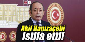 Akif Hamzaçebi istifa etti!