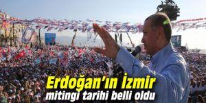 Cumhurbaşkanı Erdoğan'ın İzmir mitingi tarihi belli oldu