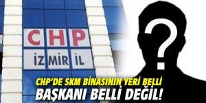 CHP'de SKM binasının yeri belli başkanı belli değil!