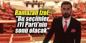 """Ramazan İzol: """"Bu seçimler İYİ Parti'nin sonu olacak"""""""