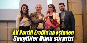 AK Partili Eroğlu'na eşinden Sevgililer Günü sürprizi