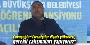 """Çavuşoğlu:""""Fırsatçılar fiyatı yükseltti, gerekli çalışmaları yapıyoruz"""""""