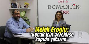 """Melek Eroğlu: """"Konak için gerekirse kapıda yatarım"""""""