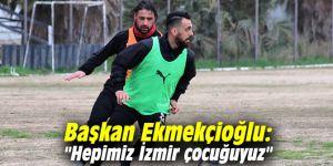 """Başkan Ekmekçioğlu: """"Hepimiz İzmir çocuğuyuz"""""""