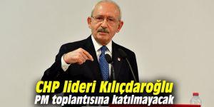 CHP lideri Kılıçdaroğlu PM toplantısına katılmayacak
