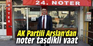 AK Partili Arslan'dan noter tasdikli vaat